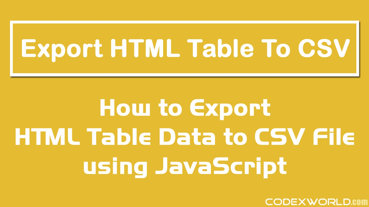 Export HTML Table Data to CSV using JavaScript - CodexWorld