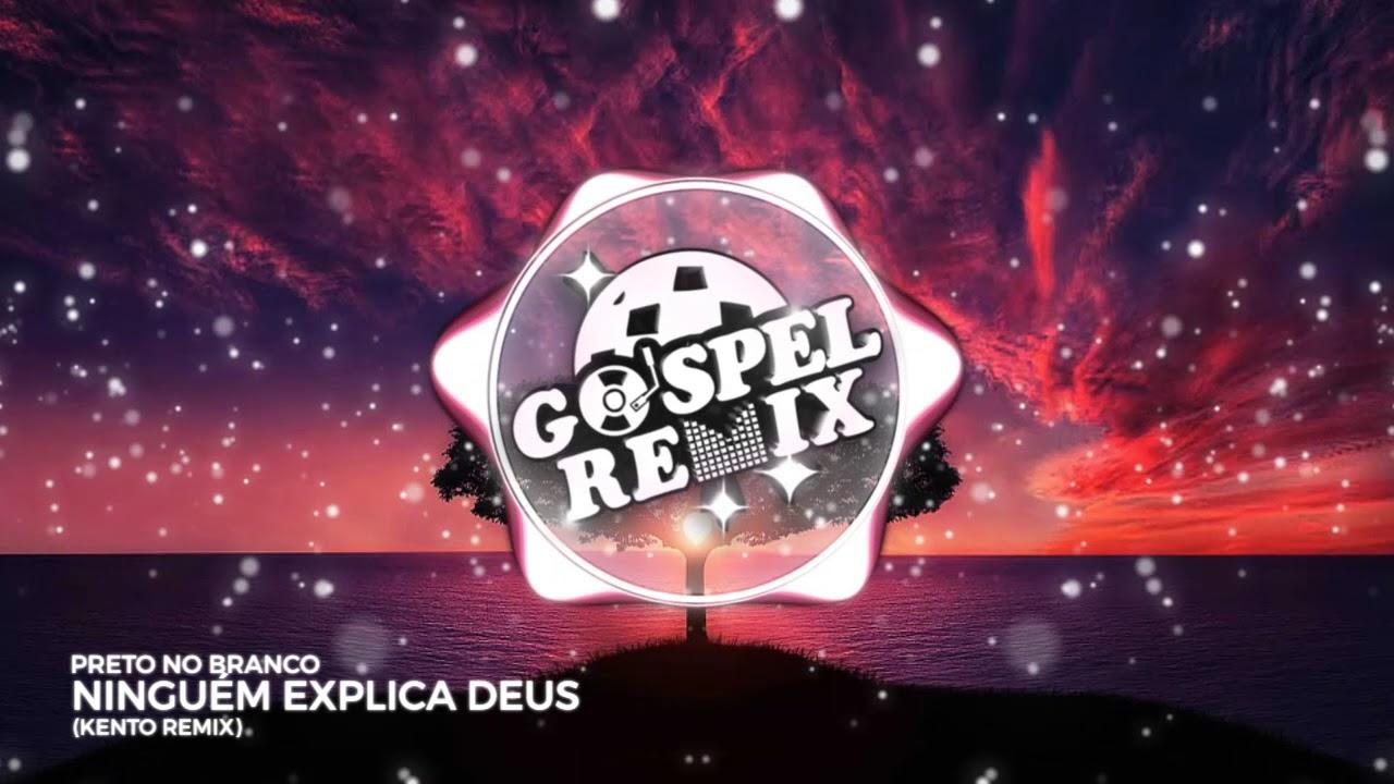 Preto no Branco - Niguém Explica Deus (Kento Remix) [Electro House Gospel]
