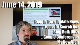 Google Core Update News, Icons In Search Bar, Bing Bulk URLs, Google Conferences & My New Vlog
