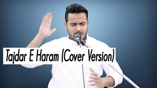 Tajdar-E-Haram! (Cover Version) #WithoutMusic