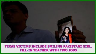 US BREAKING NEWS | Texas victims include smiling Pakistani girl, fill-in teacher with two jobs