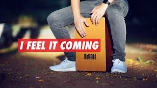 I Feel It Coming (Acoustic) - The Weeknd - Cajon Cover