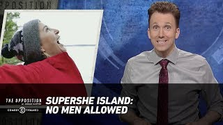 SuperShe Island: No Men Allowed - The Opposition w/ Jordan Klepper