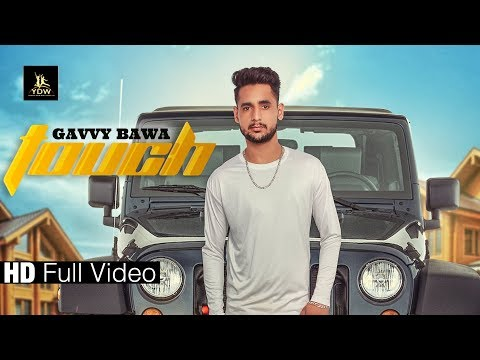 TOUCH (FULL HD VIDEO )|| GAVVY BAWA || latest punjabi song 2018 || LABEL YDW PRODUCTION