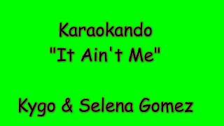 Karaoke Internazionale - It Ain't Me - Kygo & Selena Gomez ( Lyrics )