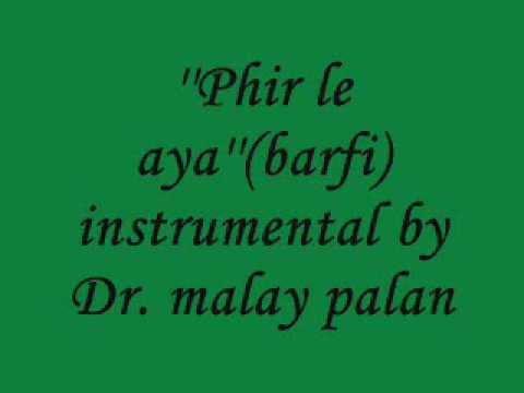 ''Phir le aya'('barfi) instrumental by Dr malay palan