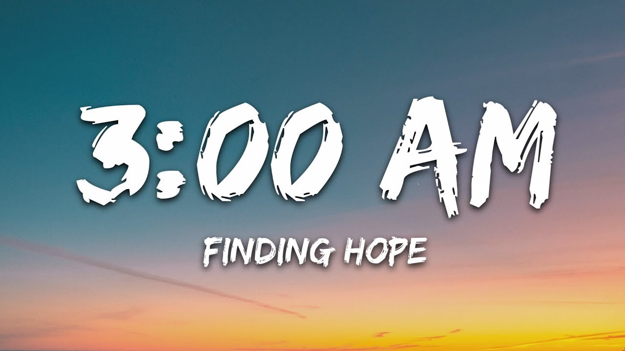 Finding Hope 3 00 Am Lyrics Youtube