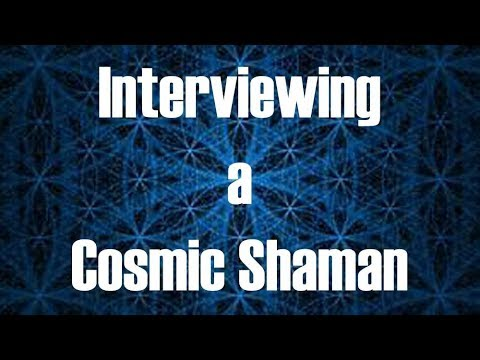 Interviewing a Cosmic Shaman
