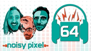Noisy Pixel Podcast Episode 64 - The Episode Where We Don't Talk About Games