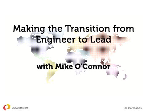 IGDA Webinar, 25 March 2015: Making the Transition from Engineer to Lead