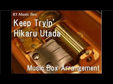 Keep Tryin'/Hikaru Utada [Music Box]