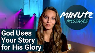 Minute Messages - God Uses Your Story for His Glory