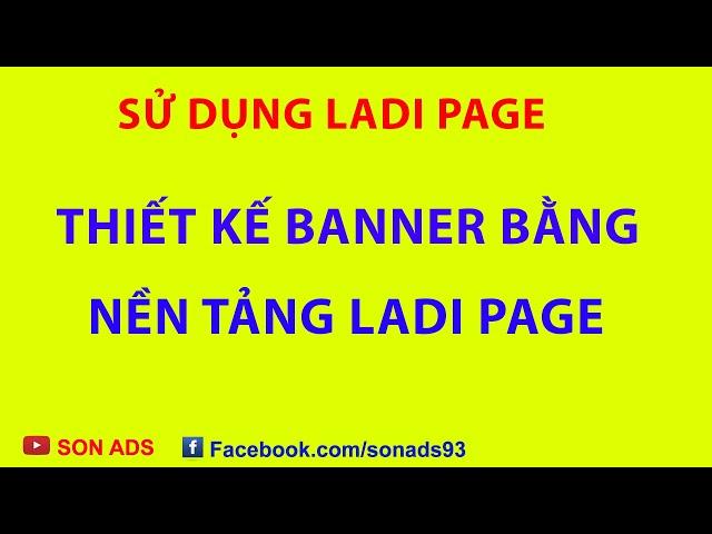 [SON ADS] Thiết Kế Banner Chạy Google Ads Nhanh Chóng Trên Nền Tảng Ladi Page – Update 2021