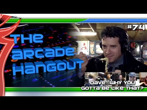 The Arcade Hangout 74 - Dave...Why You Gotta Be Like That?