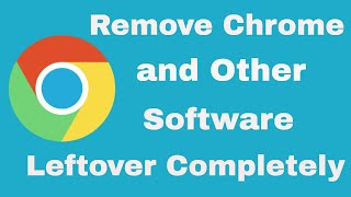 Google chrome malfunction remove leftovers completely / remove software leftovers completely
