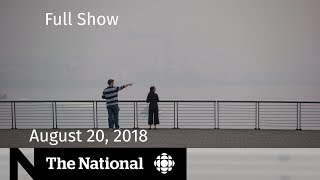 The National for August 20, 2018 — Wildfire Smoke, Identity Politics, Pilot Regulation