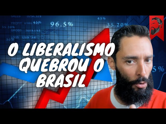 O LIBERALISMO QUEBROU O BRASIL