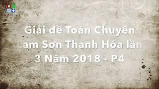 Giải đề Toán Chuyên Lam Sơn Thanh Hóa lần 3 Năm 2018 - P4
