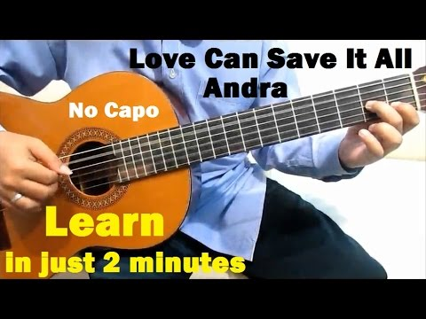 Andra Love Can Save It All Guitar Tutorial No Capo - Guitar Lessons for Beginners