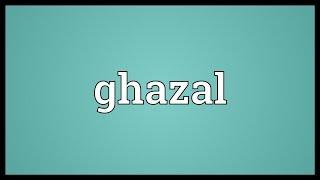 Ghazal Meaning