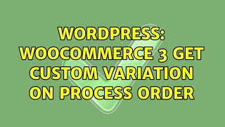 Wordpress: WooCommerce 3 get custom variation on process order