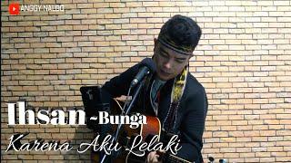 Ihsan - Bunga ( karena aku lelaki ) - Anggy NaLdo (Live Cover)