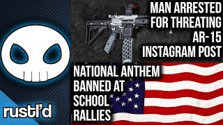 Man arrested for threatening AR-15 insta post, Anthem banned at rallies  & more - Rustl'd