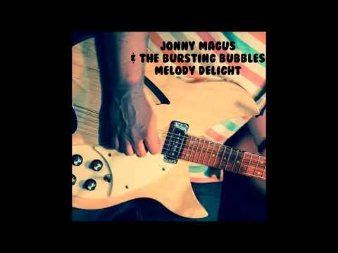 Jonny Magus & The Bursting Bubbles - Melody Delight