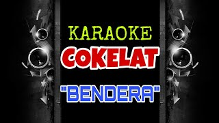 Cokelat - Bendera (Karaoke Tanpa Vokal)