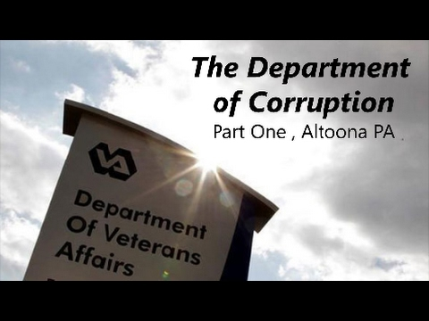 Veterans Affairs: The Department of Corruption (Part One, Altoona PA)