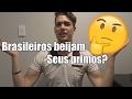 BRASILEIREOS BEIJAM SEUS PRIMOS? (Gringo pergunta #1)