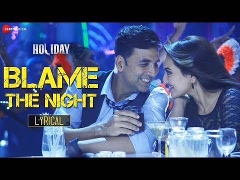 Blame The Night  al Video  Holiday  Pritam & Arijit Singh ft. Akshay Kumar, Sonakshi