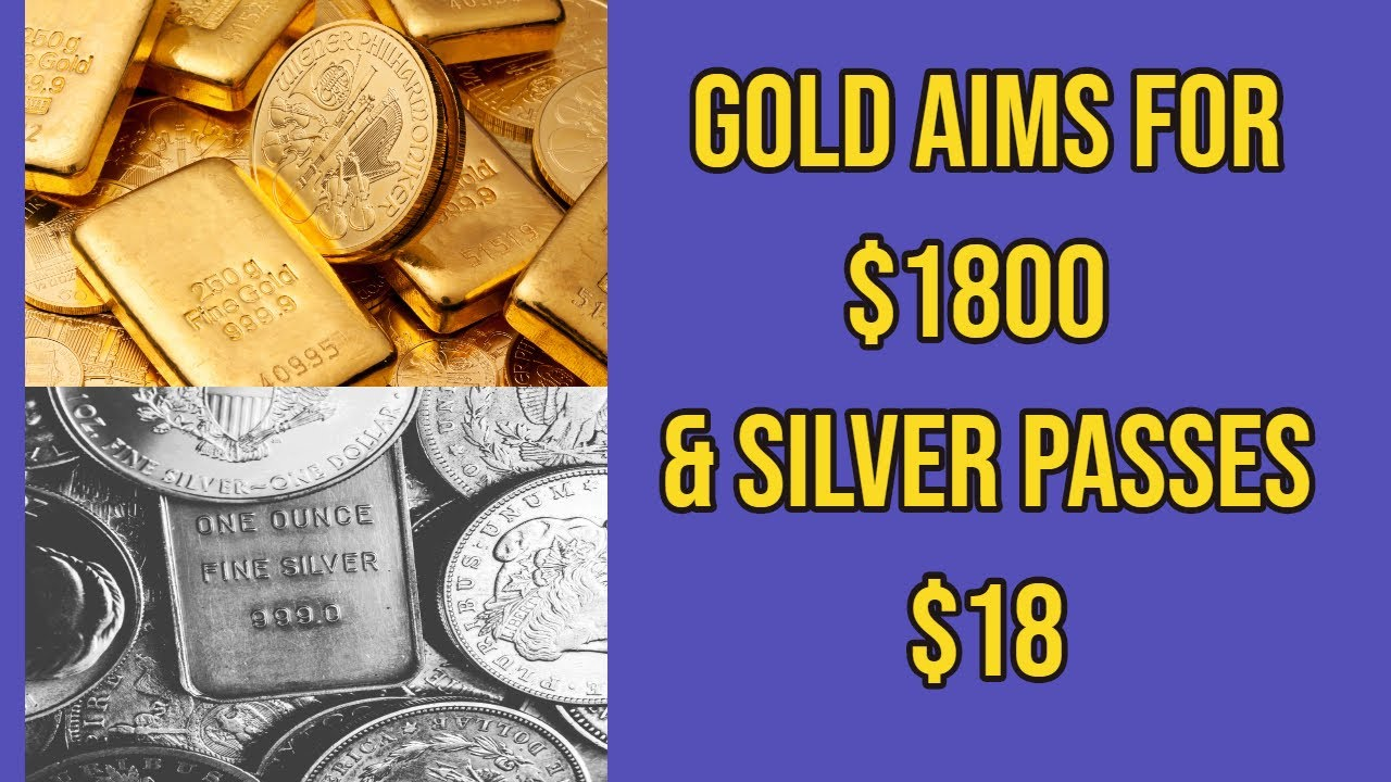 Gold aims for $1800 & Silver Exceeds $18