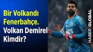 Bir Volkandı Fenerbahçe... Volkan Demirel Kimdir?