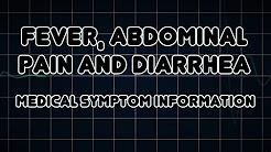 Fever, Abdominal pain and Diarrhea (Medical Symptom)