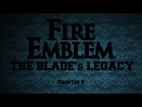Let's Play Fire Emblem: The Blade's Legacy (Chapter 5)
