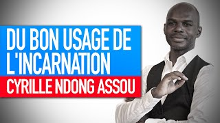 Réflexion spirituelle : Du bon usage de l'incarnation (Cyrille Ndong Assou)