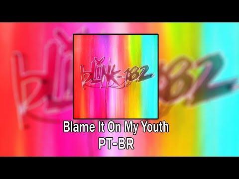 blink - 182 - Blame It On My Youth (Legendado)