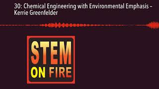 30: Chemical Engineering with Environmental Emphasis – Kerrie Greenfelder