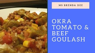 OKRA, TOMATOES AND BEEF GOULASH (GREAT WITH CORNBREAD)