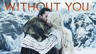 Jon & Daenerys | Without You