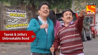 Taarak & Jetha's Unbreakable Bond | Taarak Mehta Ka Ooltah Chashmah