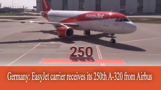 Germany: EasyJet carrier receives its 250th A-320 from Airbus