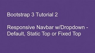 Bootstrap 3 Tutorial 2 - Responsive Navbar with Dropdown - Default, Static Top or Fixed Top