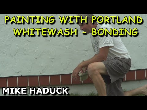 Painting with Portland , Whitewash, bonding,  (Mike Haduck)