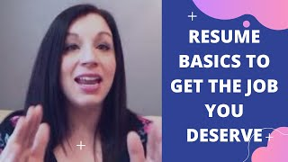 Resume Basics To Get The Job You Deserve