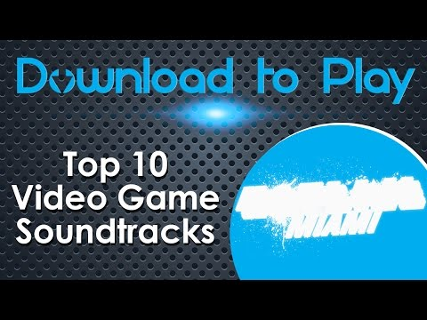 Top 10 Video Game Soundtracks - Download To Play