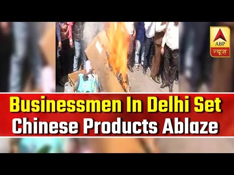 Businessmen In Delhi Set Chinese Products Ablaze | ABP News
