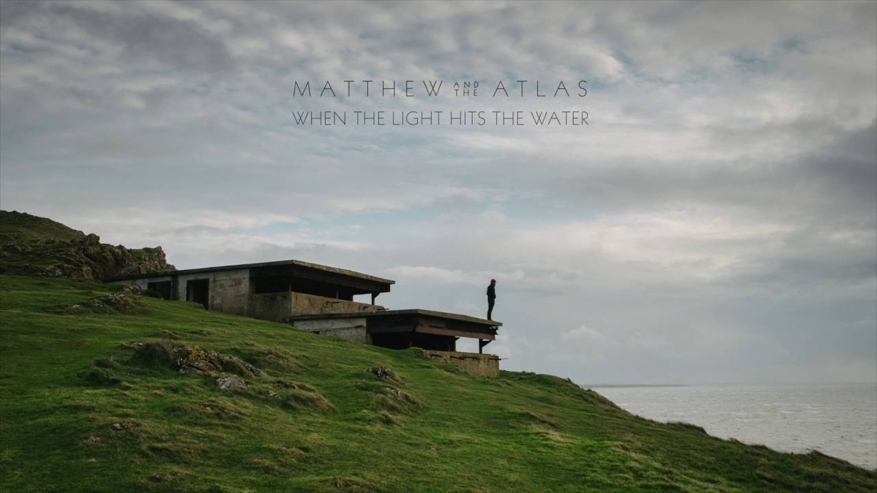 matthew-and-the-atlas-when-the-light-hits-the-water-official-audio-matthew-and-the-atlas