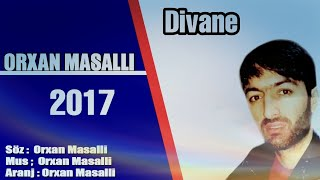 Orxan Masalli Divane 2017 Yeni Toy Mahnisi آهنگ جدید و زیبا اورهان احمق ماسالی